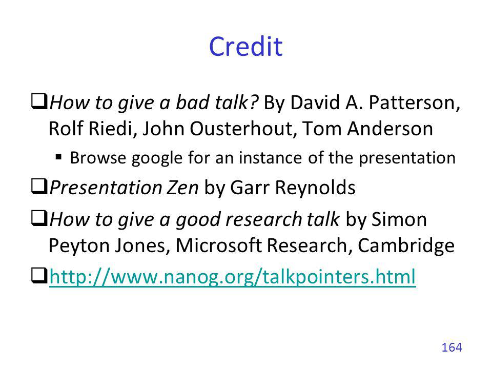 Credit How to give a bad talk By David A. Patterson, Rolf Riedi, John Ousterhout, Tom Anderson. Browse google for an instance of the presentation.