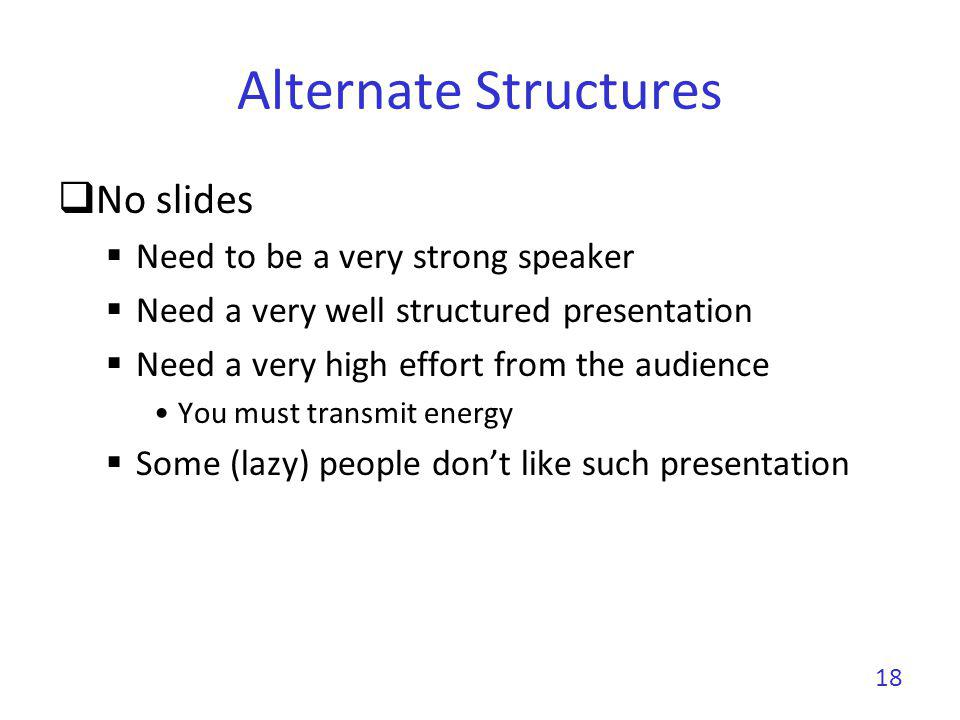 Alternate Structures No slides Need to be a very strong speaker