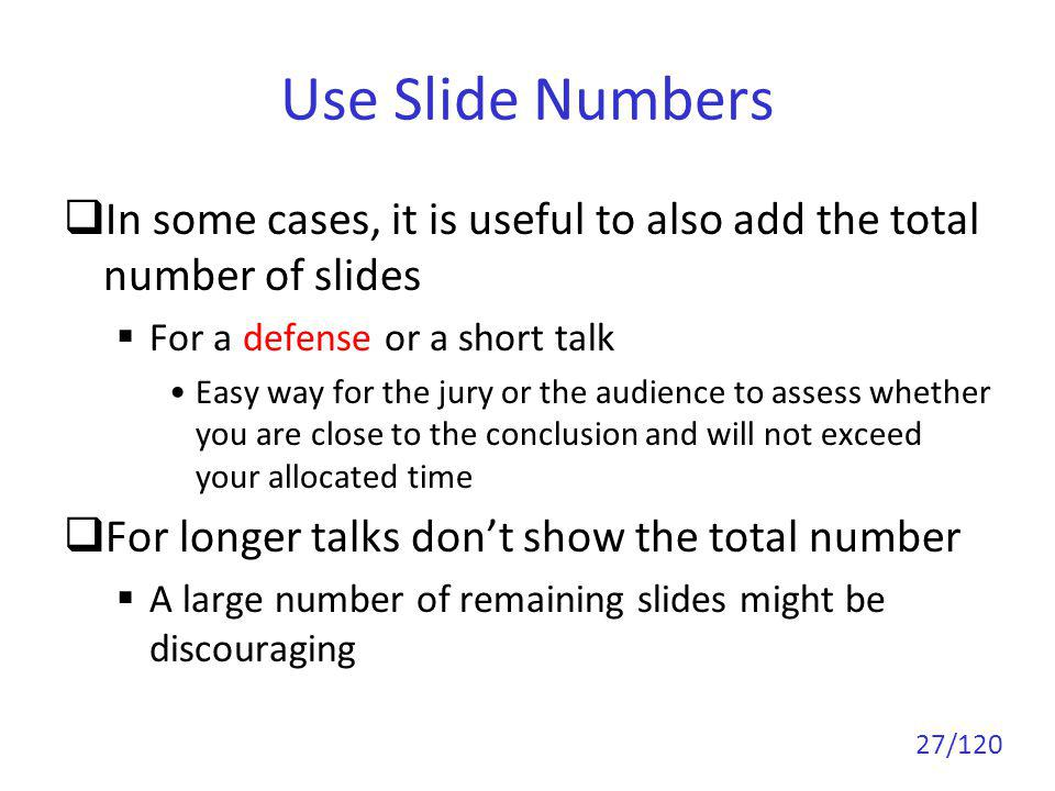 Use Slide Numbers In some cases, it is useful to also add the total number of slides. For a defense or a short talk.