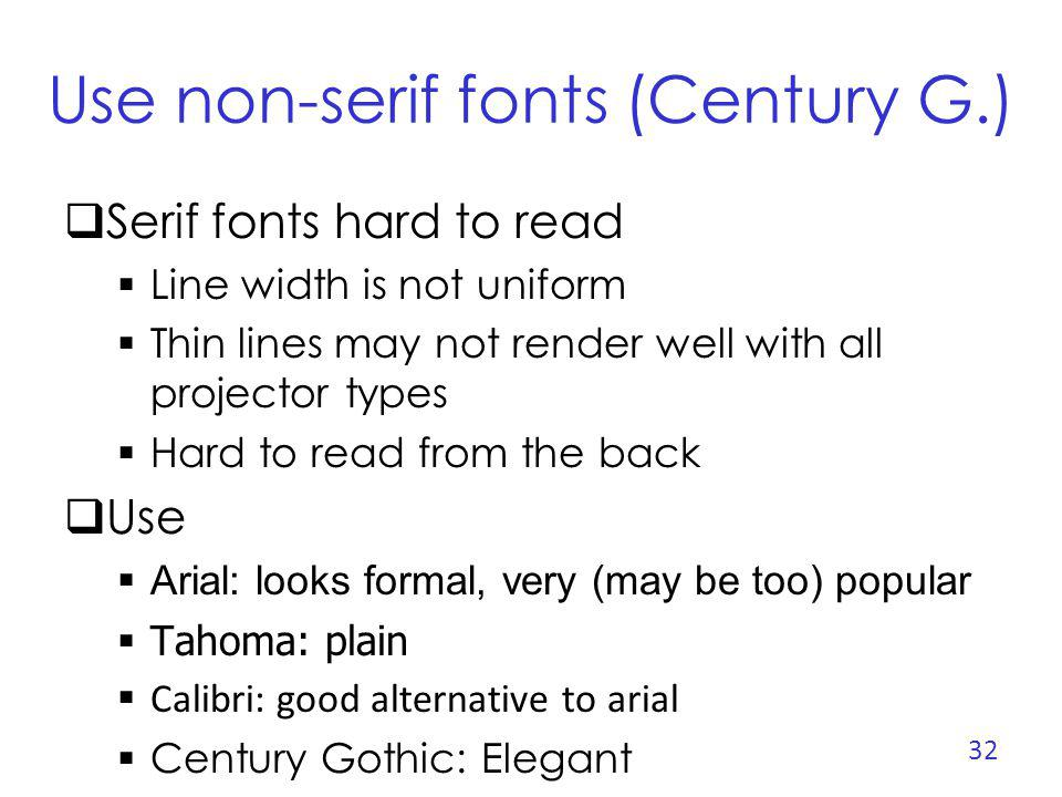 Use non-serif fonts (Century G.)