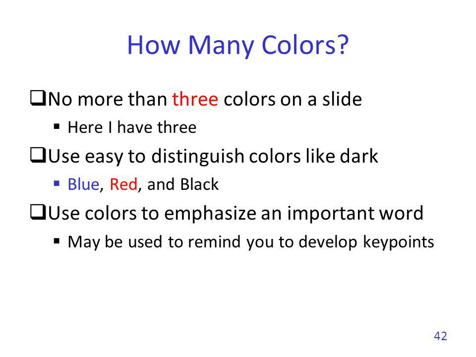 How Many Colors No more than three colors on a slide