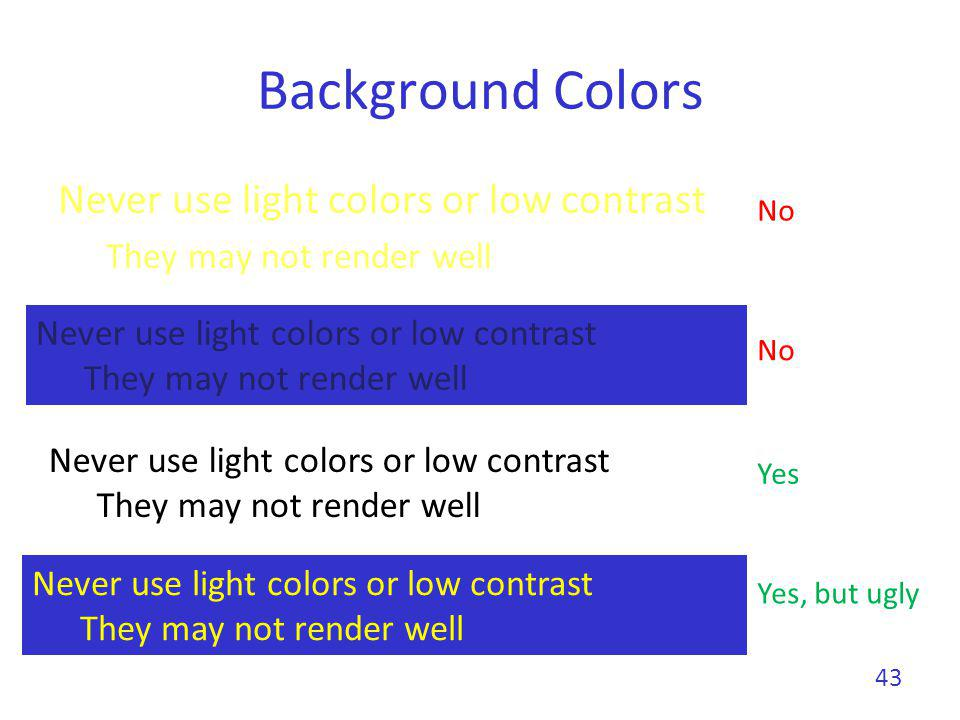 Background Colors Never use light colors or low contrast
