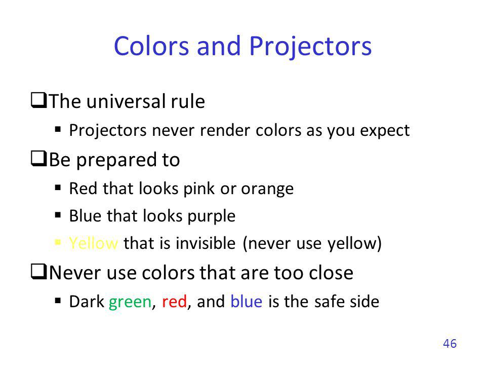 Colors and Projectors The universal rule Be prepared to