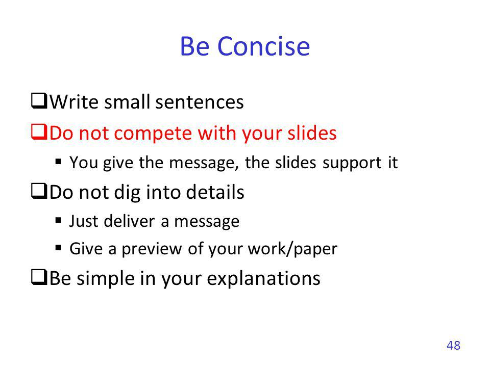 Be Concise Write small sentences Do not compete with your slides