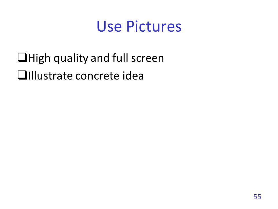 Use Pictures High quality and full screen Illustrate concrete idea