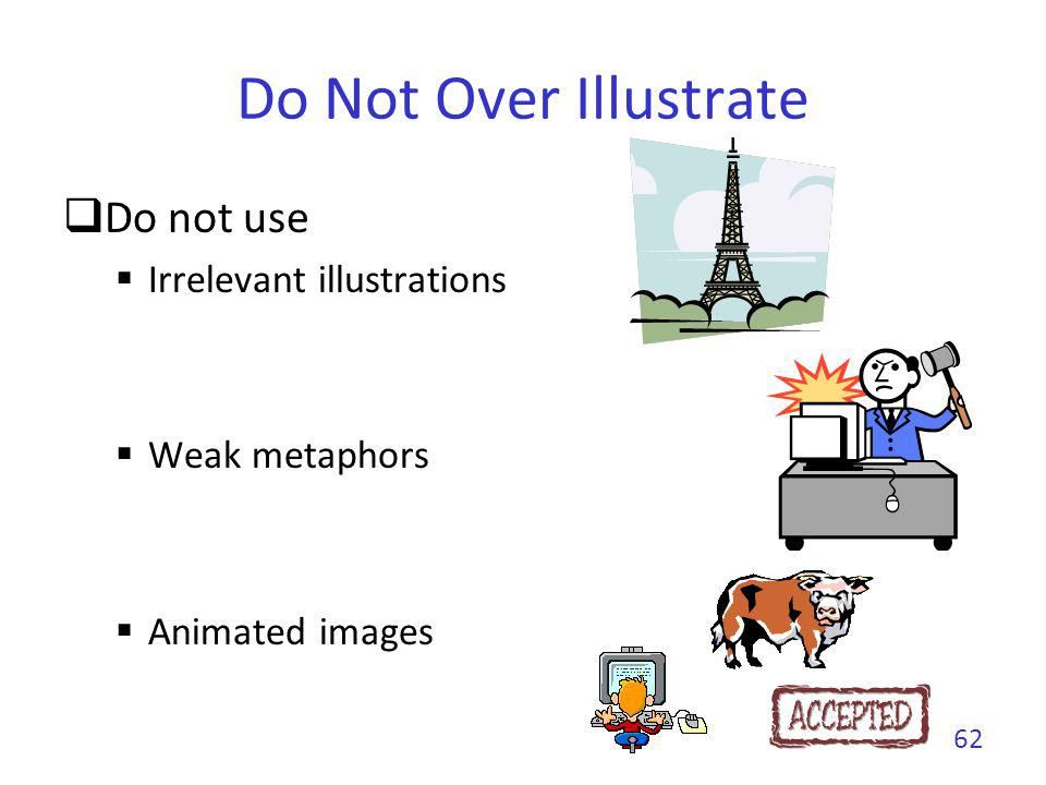 Do Not Over Illustrate Do not use Irrelevant illustrations
