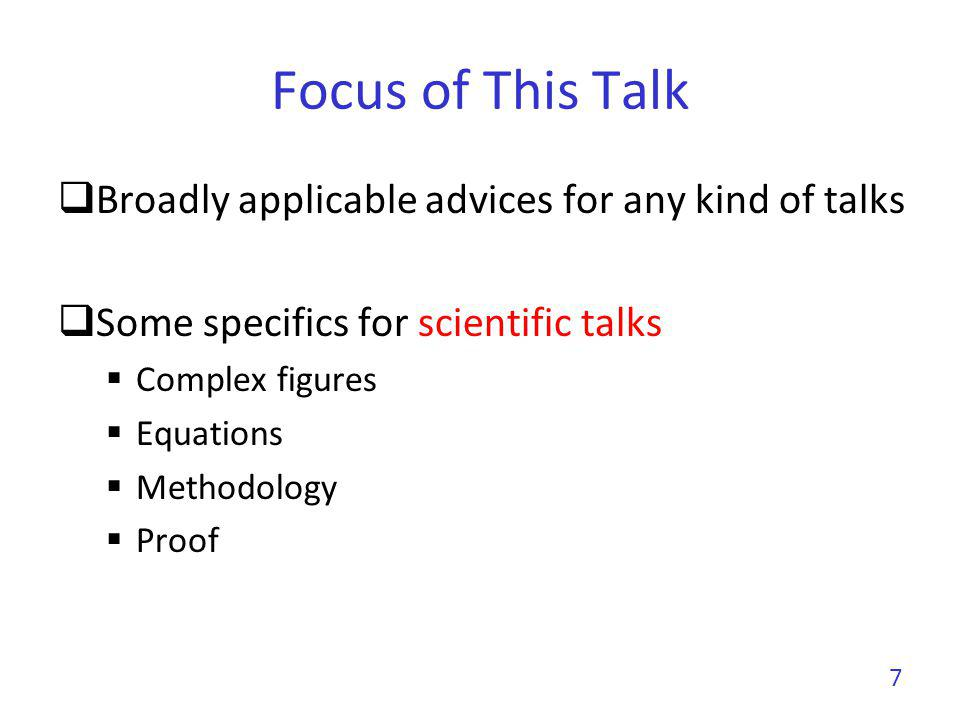 Focus of This Talk Broadly applicable advices for any kind of talks