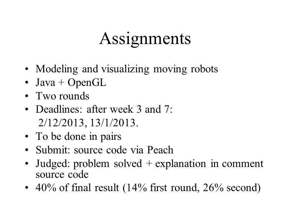 Assignments Modeling and visualizing moving robots Java + OpenGL