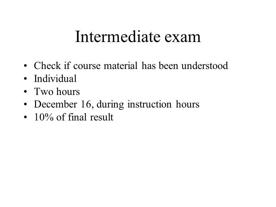 Intermediate exam Check if course material has been understood