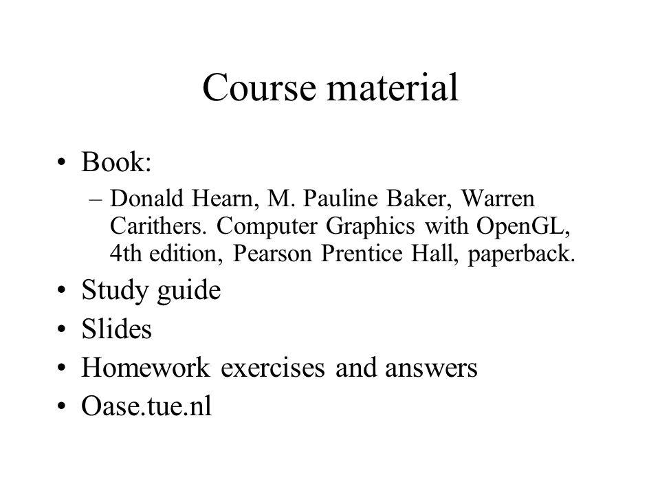 Course material Book: Study guide Slides