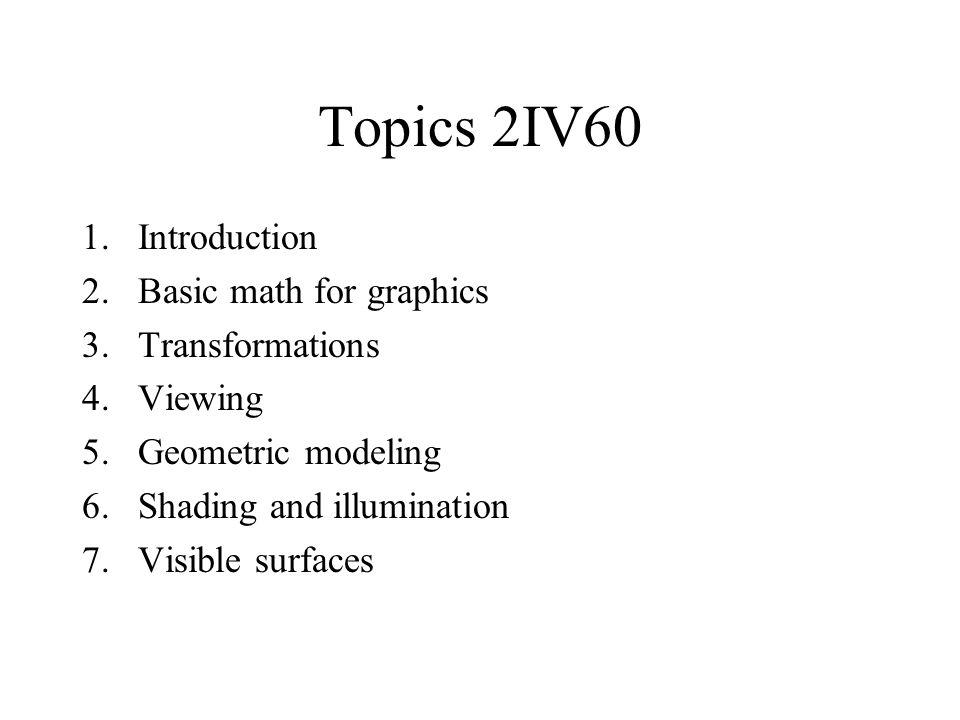 Topics 2IV60 Introduction Basic math for graphics Transformations