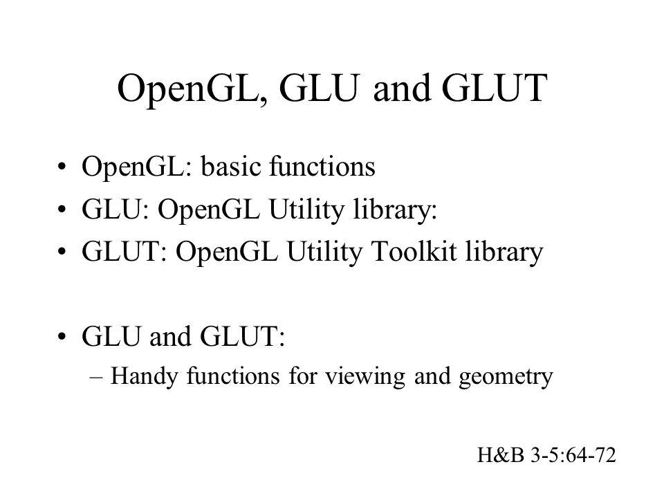 OpenGL, GLU and GLUT OpenGL: basic functions