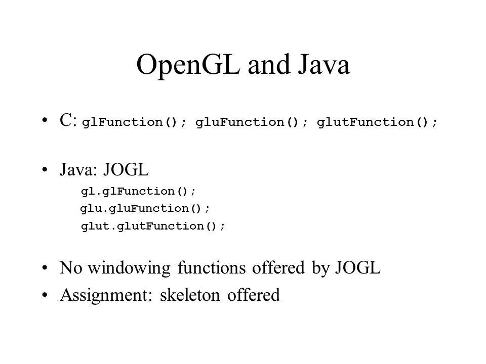 OpenGL and Java C: glFunction(); gluFunction(); glutFunction();