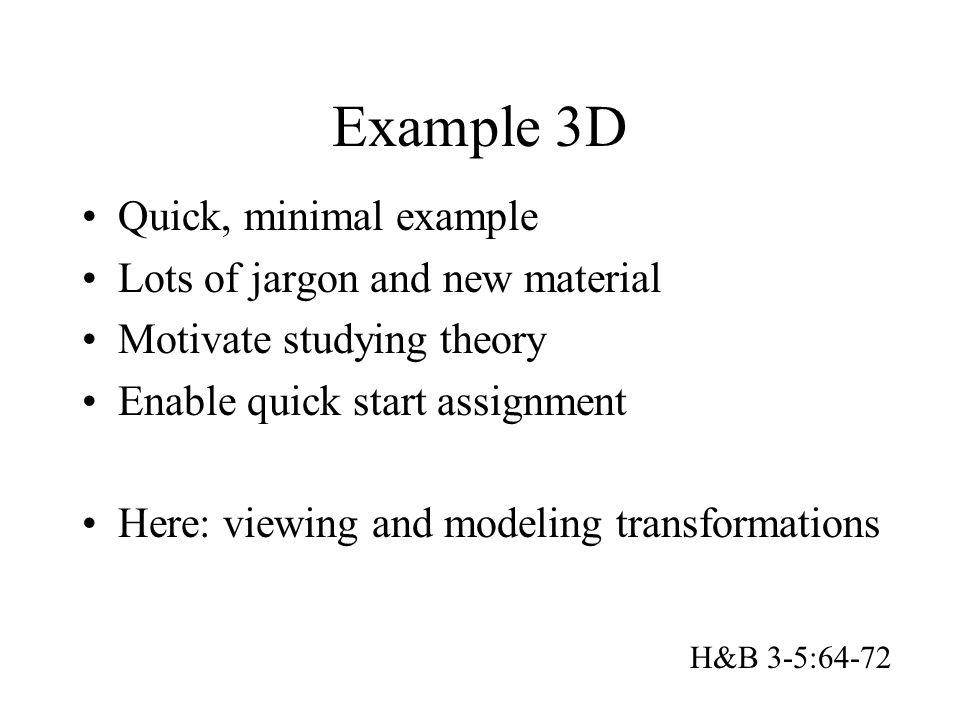Example 3D Quick, minimal example Lots of jargon and new material