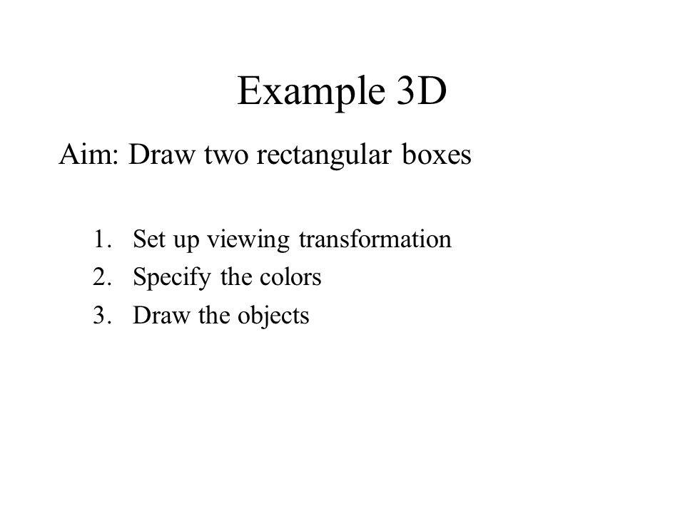 Example 3D Aim: Draw two rectangular boxes
