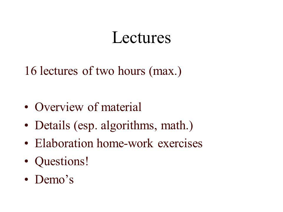 Lectures 16 lectures of two hours (max.) Overview of material