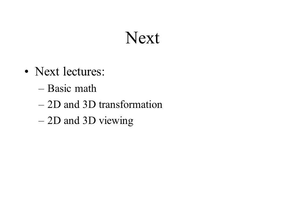 Next Next lectures: Basic math 2D and 3D transformation