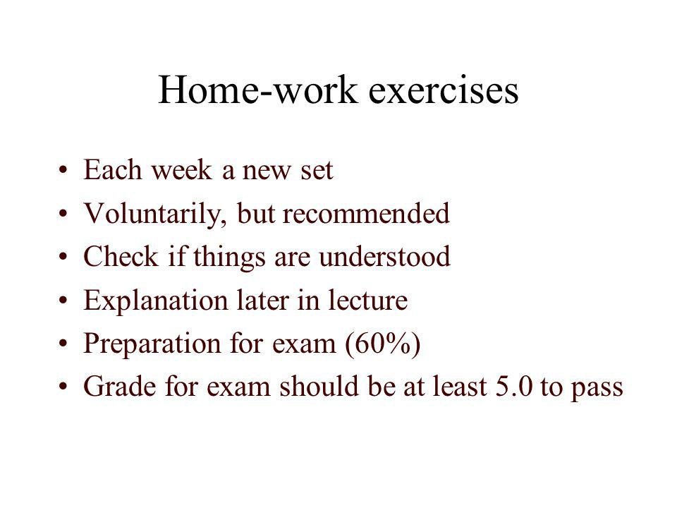 Home-work exercises Each week a new set Voluntarily, but recommended