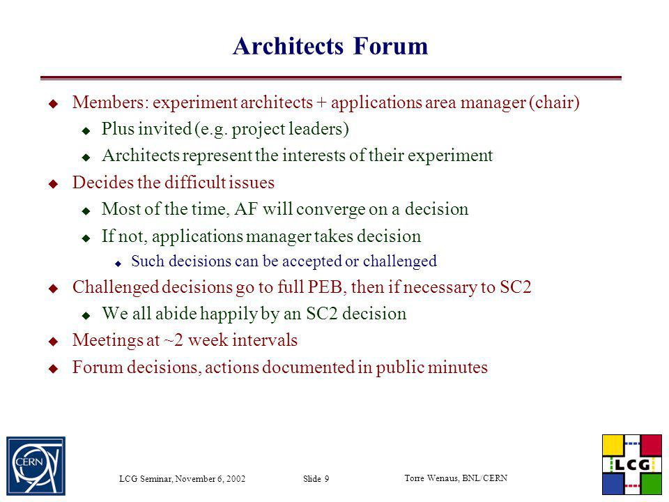 Architects Forum Members: experiment architects + applications area manager (chair) Plus invited (e.g. project leaders)