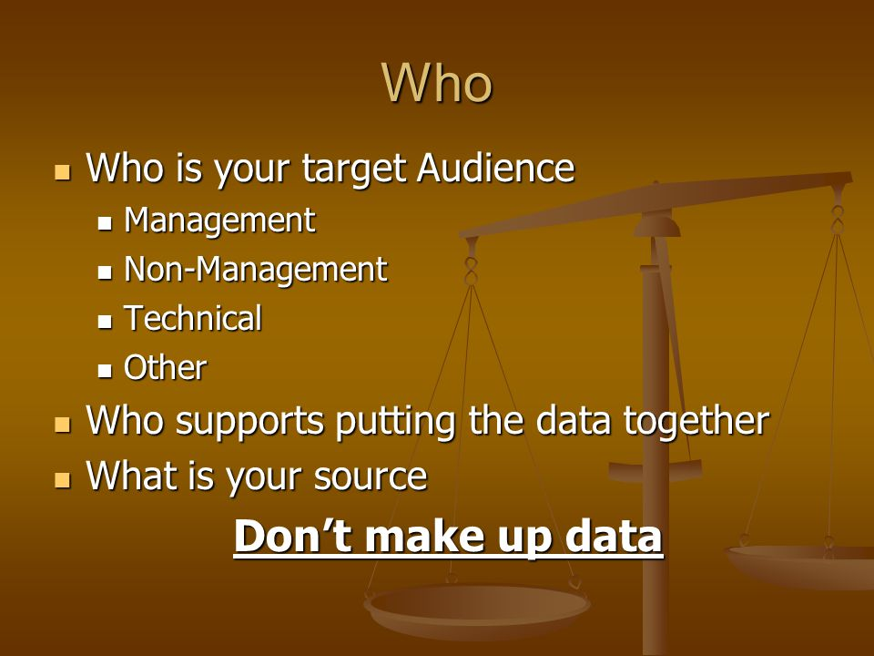 Who Don't make up data Who is your target Audience