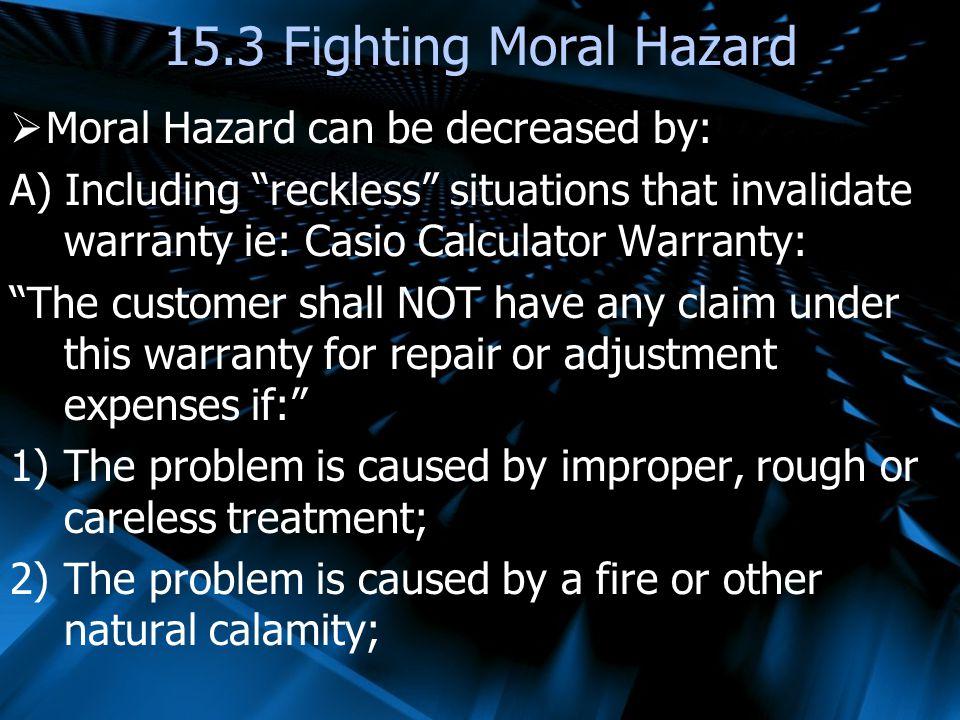 15.3 Fighting Moral Hazard Moral Hazard can be decreased by: