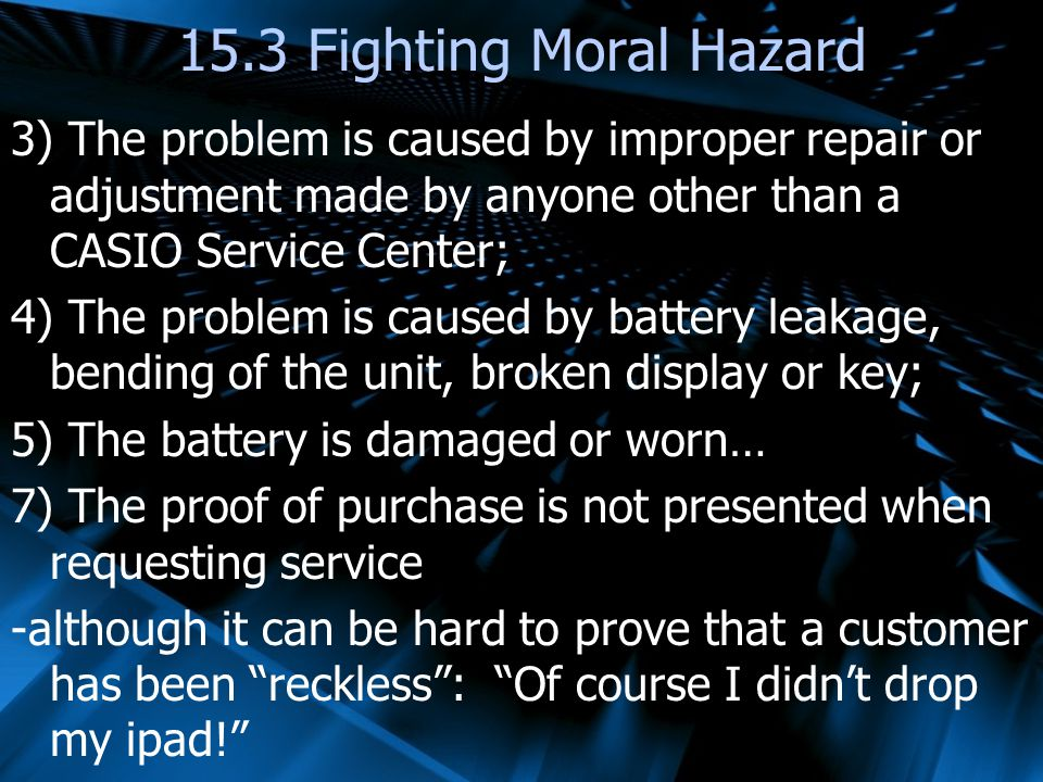 15.3 Fighting Moral Hazard 3) The problem is caused by improper repair or adjustment made by anyone other than a CASIO Service Center;