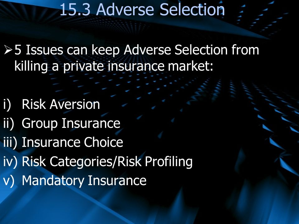 15.3 Adverse Selection 5 Issues can keep Adverse Selection from killing a private insurance market: