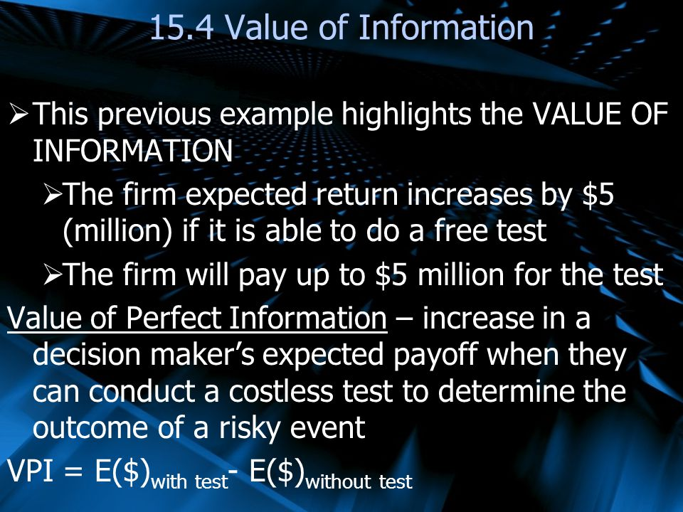 15.4 Value of Information This previous example highlights the VALUE OF INFORMATION.