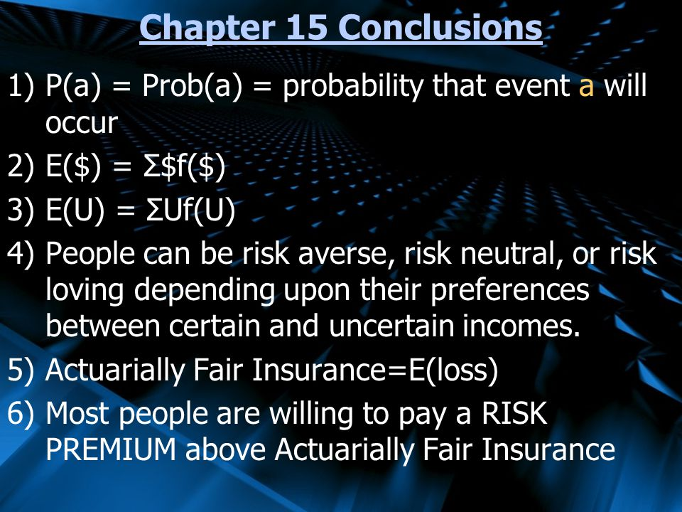 Chapter 15 Conclusions P(a) = Prob(a) = probability that event a will occur. E($) = Σ$f($) E(U) = ΣUf(U)