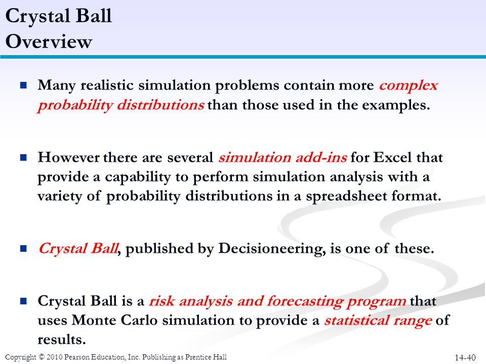 Crystal Ball Overview. Many realistic simulation problems contain more complex probability distributions than those used in the examples.