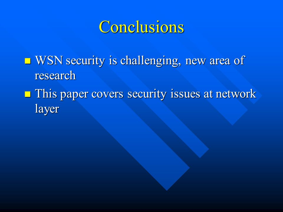 Conclusions WSN security is challenging, new area of research