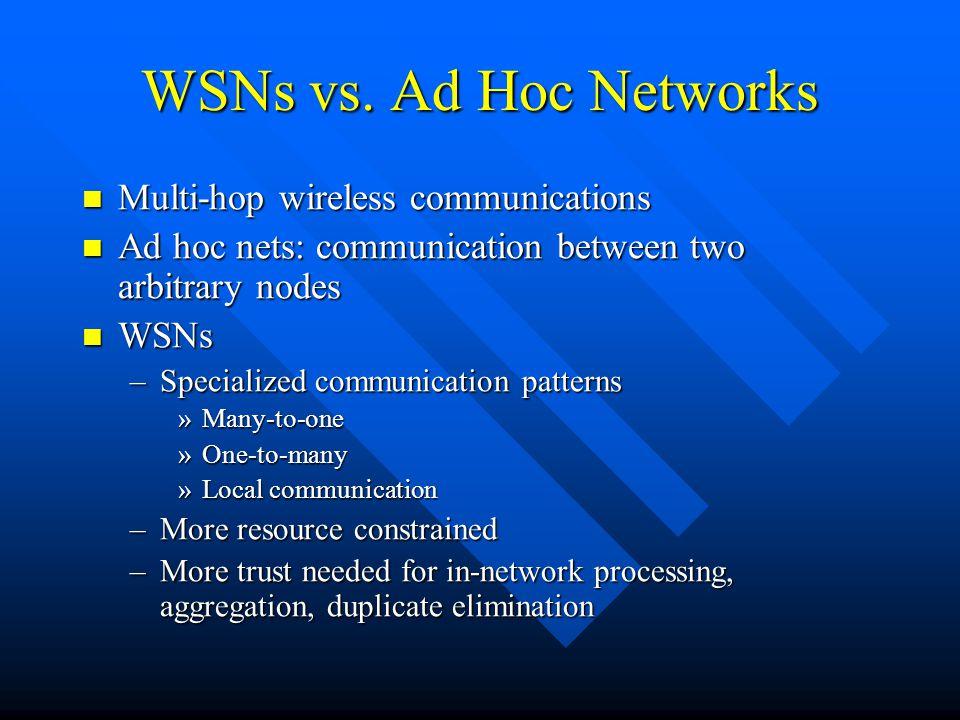 WSNs vs. Ad Hoc Networks Multi-hop wireless communications