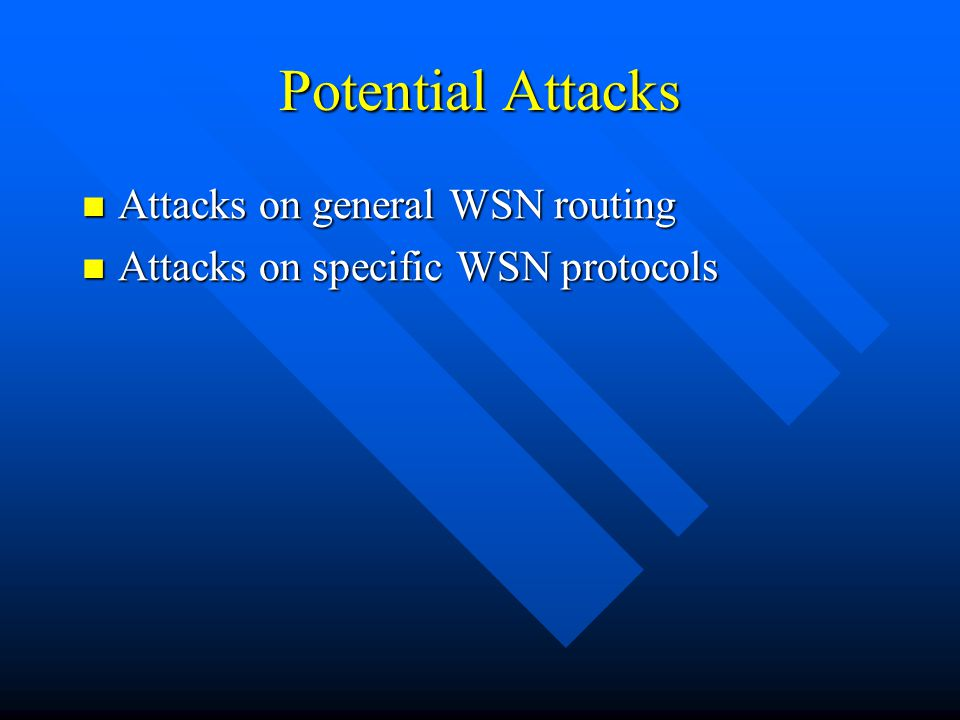 Potential Attacks Attacks on general WSN routing