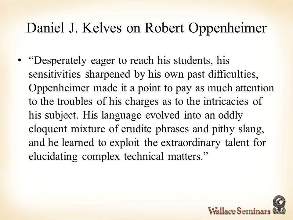 Daniel J. Kelves on Robert Oppenheimer