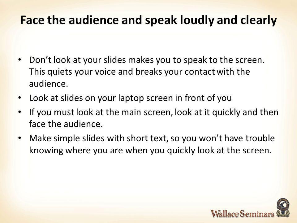 Face the audience and speak loudly and clearly