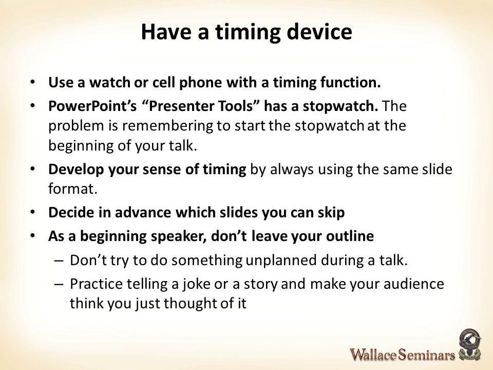 Have a timing device Use a watch or cell phone with a timing function.