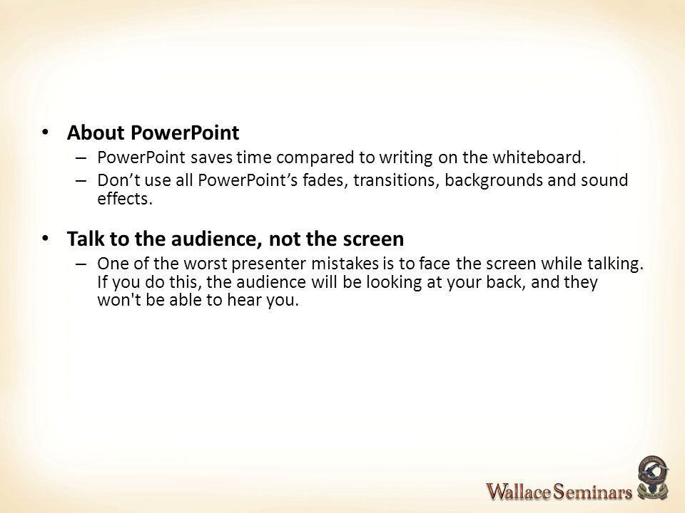 Talk to the audience, not the screen