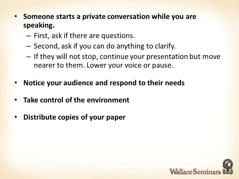 Someone starts a private conversation while you are speaking.