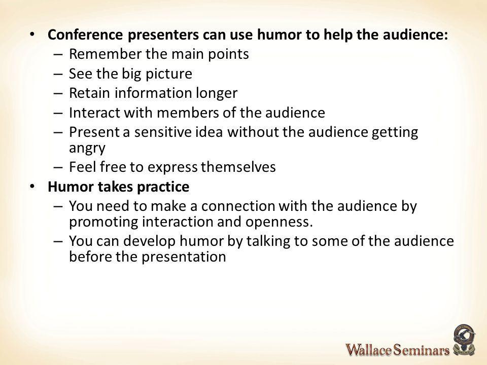 Conference presenters can use humor to help the audience: