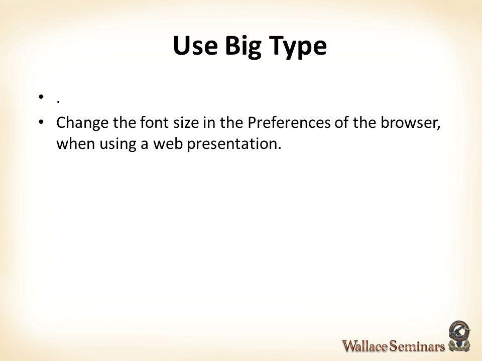 Use Big Type .