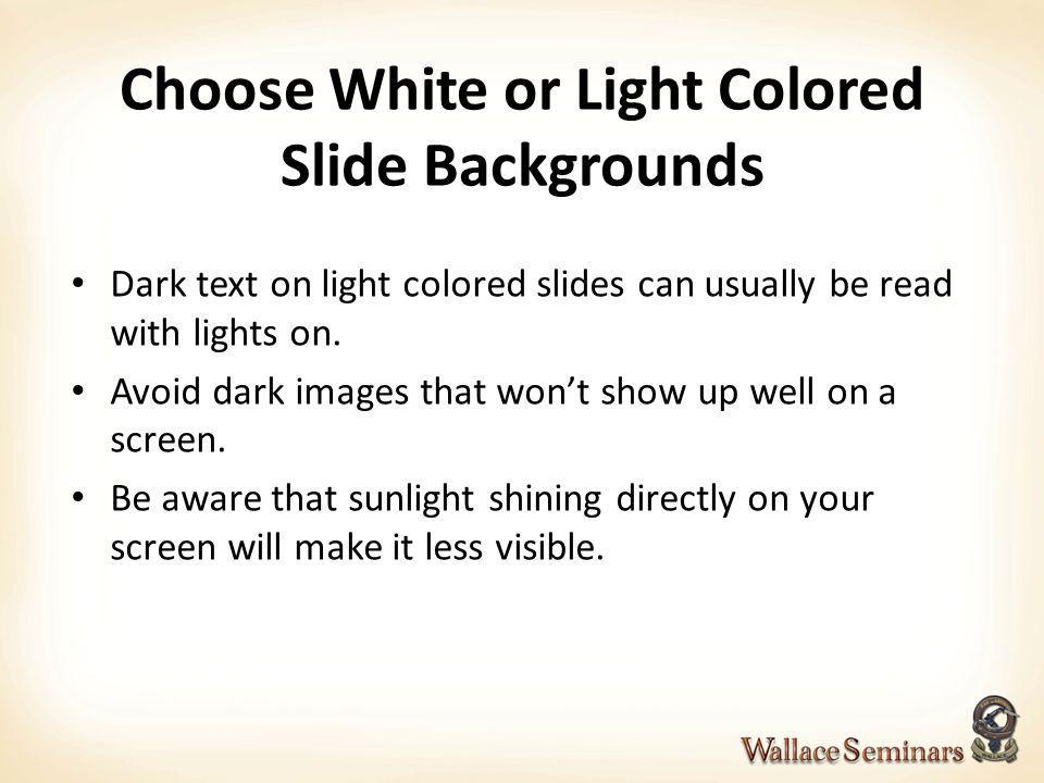 Choose White or Light Colored Slide Backgrounds