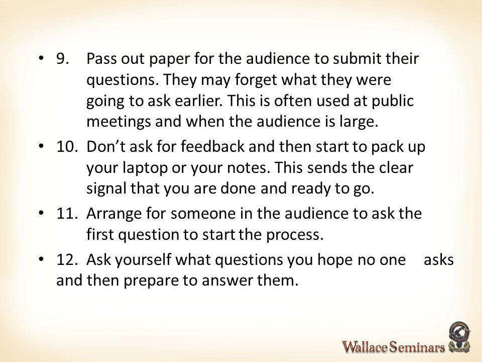 9. Pass out paper for the audience to submit their. questions