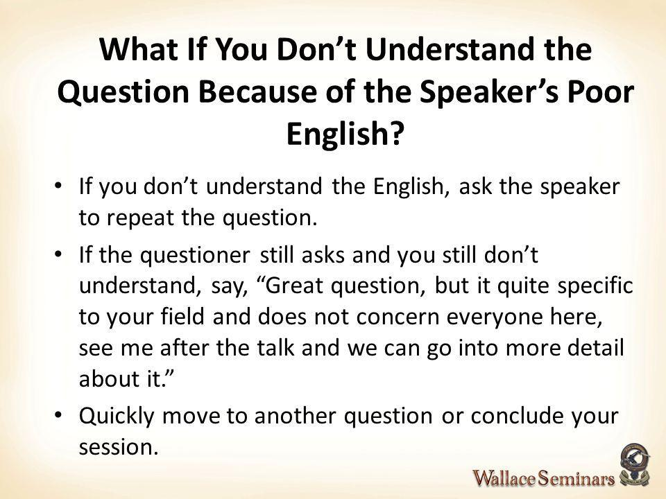 What If You Don't Understand the Question Because of the Speaker's Poor English
