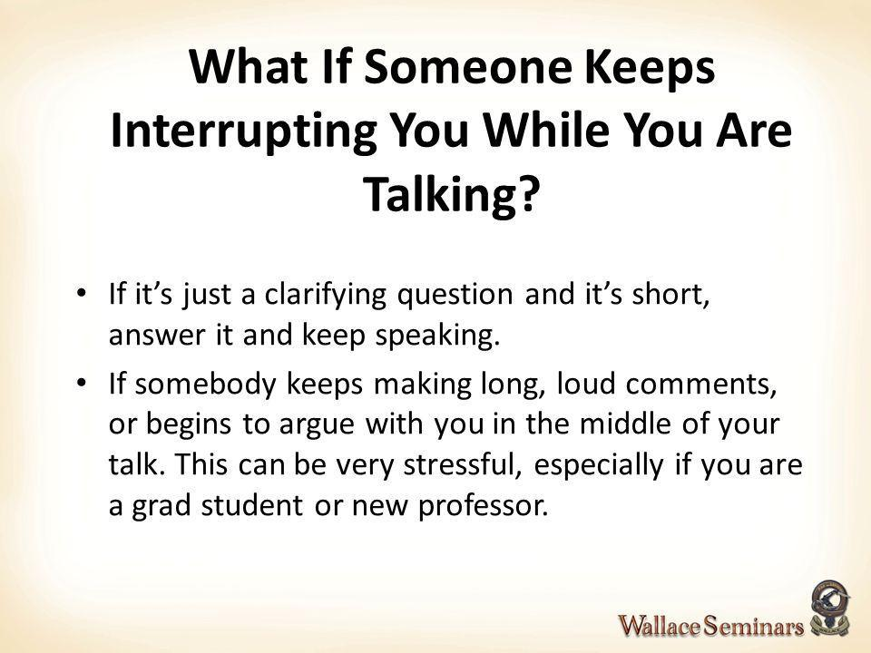 What If Someone Keeps Interrupting You While You Are Talking