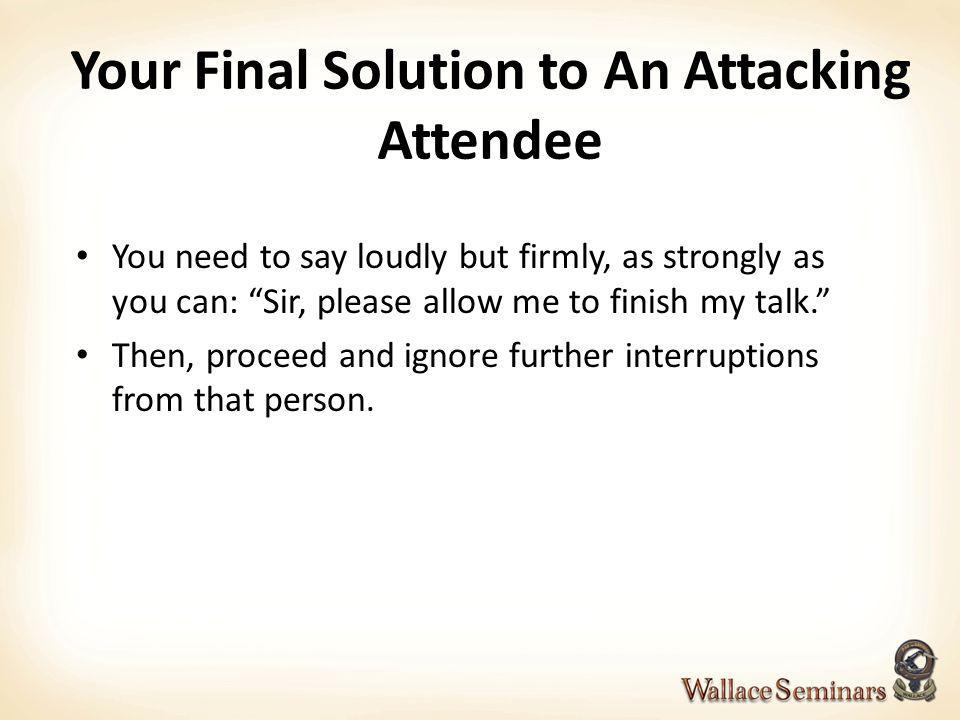 Your Final Solution to An Attacking Attendee