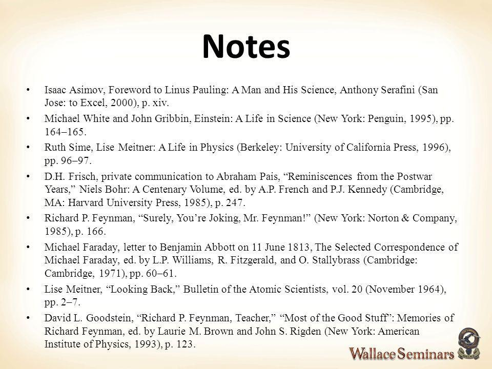 Notes Isaac Asimov, Foreword to Linus Pauling: A Man and His Science, Anthony Serafini (San Jose: to Excel, 2000), p. xiv.