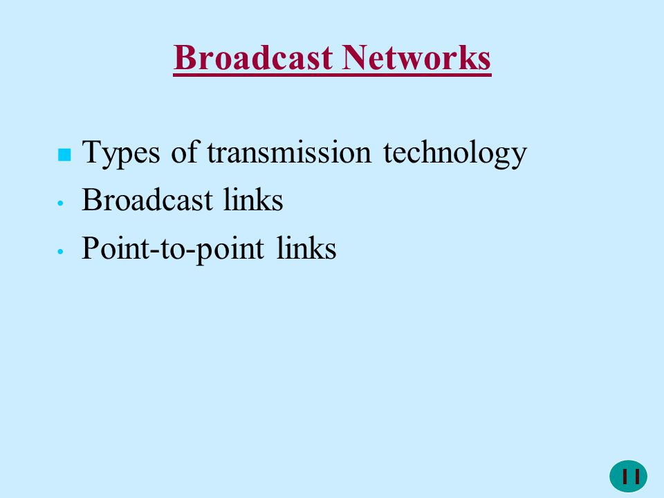 Broadcast Networks Types of transmission technology Broadcast links