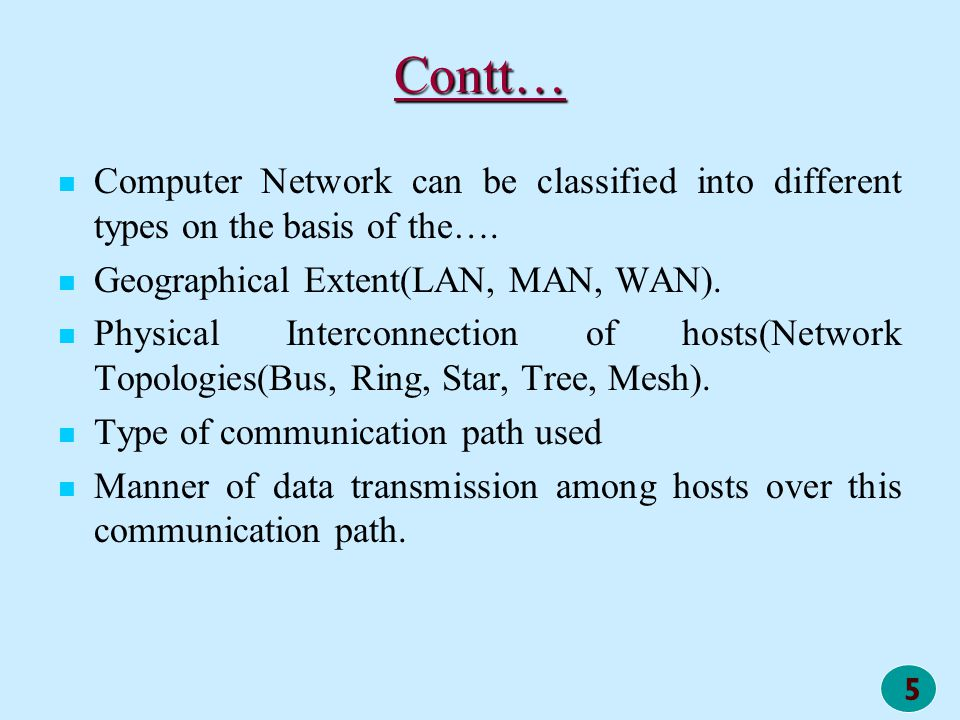 Contt… Computer Network can be classified into different types on the basis of the…. Geographical Extent(LAN, MAN, WAN).