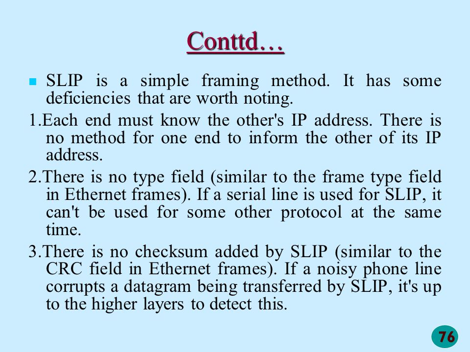 Conttd… SLIP is a simple framing method. It has some deficiencies that are worth noting.