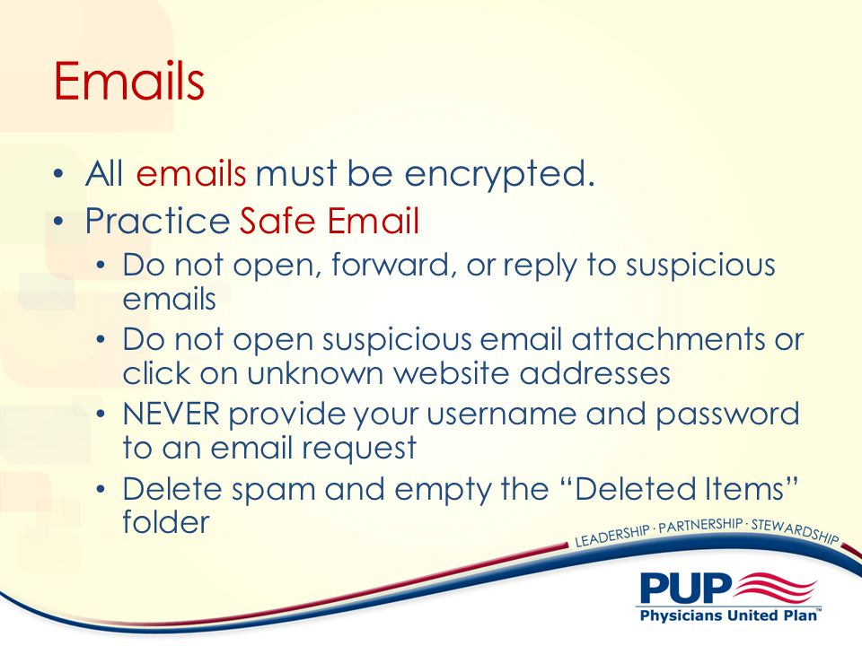 Emails All emails must be encrypted. Practice Safe Email